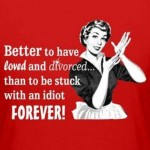 Stuck with an Idiot forever?