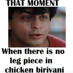 The sadness when there is no leg piece in the chicken biryani