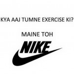 Did you go for the workout today or aaj NIKE???