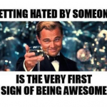 Do people hate you – then you are awesome