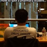 Pharmacy student = educated drug dealer