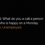 Do you know a person who is happy on Monday ?
