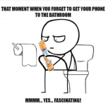 That moment when you forget to get your phone to the bathroom