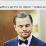 That moment when you have to see 30 sec youtube ad