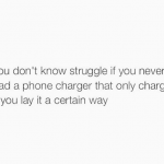 Real struggle is when your charger works only in one position