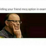 Telling your friend mcq option in exam