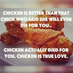 chicken love is the true love – it dies for you