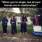 When you're single, but all your friends are in relationships