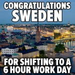 Congratulations Sweden for 6 hours work day