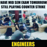 Engineers and counter strike before exam