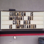 Education is important but cold beer is importanter – beer quote