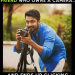 That friend with camera who always click our facebook dp